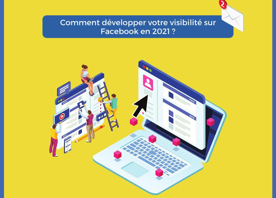 Comment développer votre visibilité sur Facebook en 2021 ?